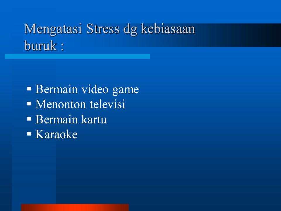 Mengatasi Stress dg kebiasaan buruk :