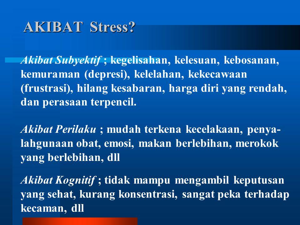 AKIBAT Stress Akibat Subyektif ; kegelisahan, kelesuan, kebosanan,