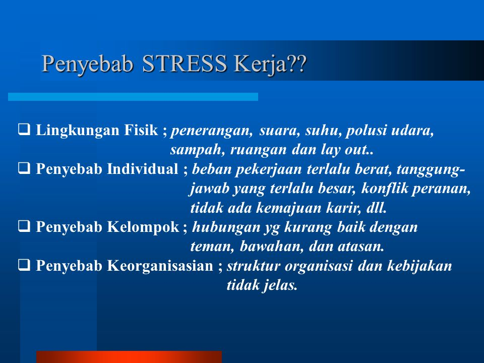 Penyebab STRESS Kerja Lingkungan Fisik ; penerangan, suara, suhu, polusi udara, sampah, ruangan dan lay out..