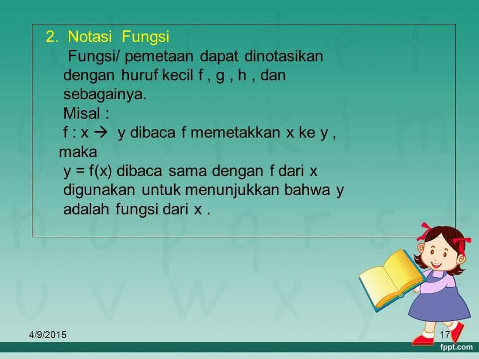Fungsi/ pemetaan dapat dinotasikan dengan huruf kecil f , g , h , dan