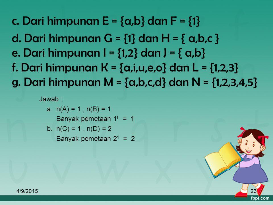 c. Dari himpunan E = {a,b} dan F = {1}