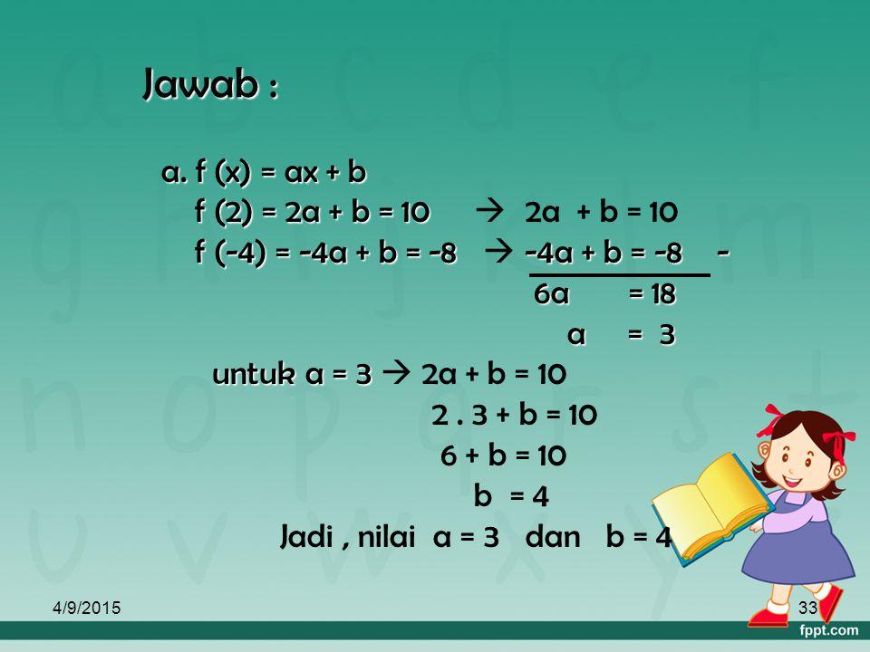 Jawab : a. f (x) = ax + b f (2) = 2a + b = 10  2a + b = 10