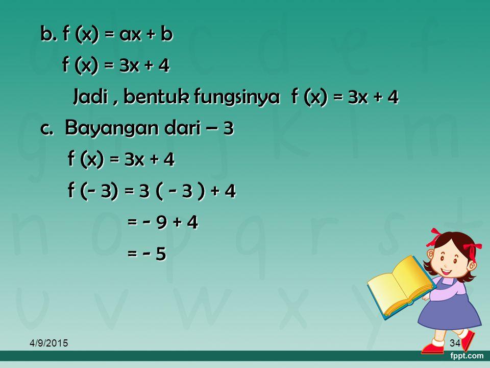 Jadi , bentuk fungsinya f (x) = 3x + 4 c. Bayangan dari – 3