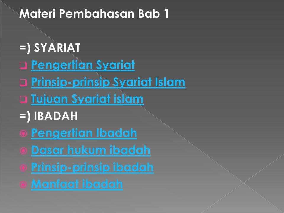 Materi Pembahasan Bab 1 =) SYARIAT. Pengertian Syariat. Prinsip-prinsip Syariat Islam. Tujuan Syariat islam.