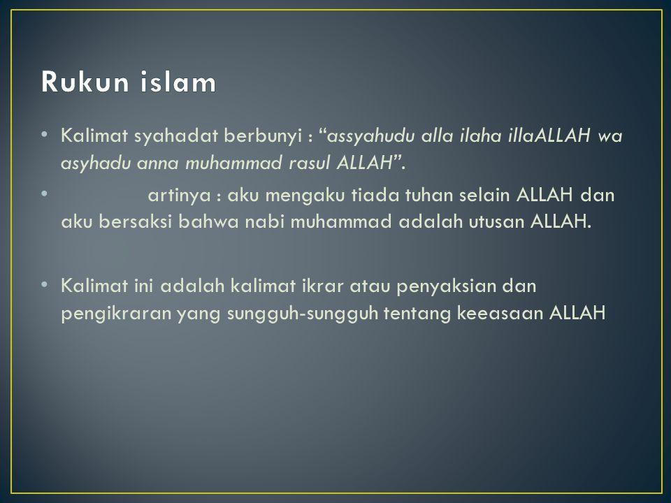 Rukun islam Kalimat syahadat berbunyi : assyahudu alla ilaha illaALLAH wa asyhadu anna muhammad rasul ALLAH .