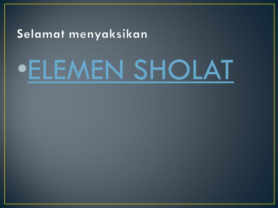 Selamat menyaksikan ELEMEN SHOLAT