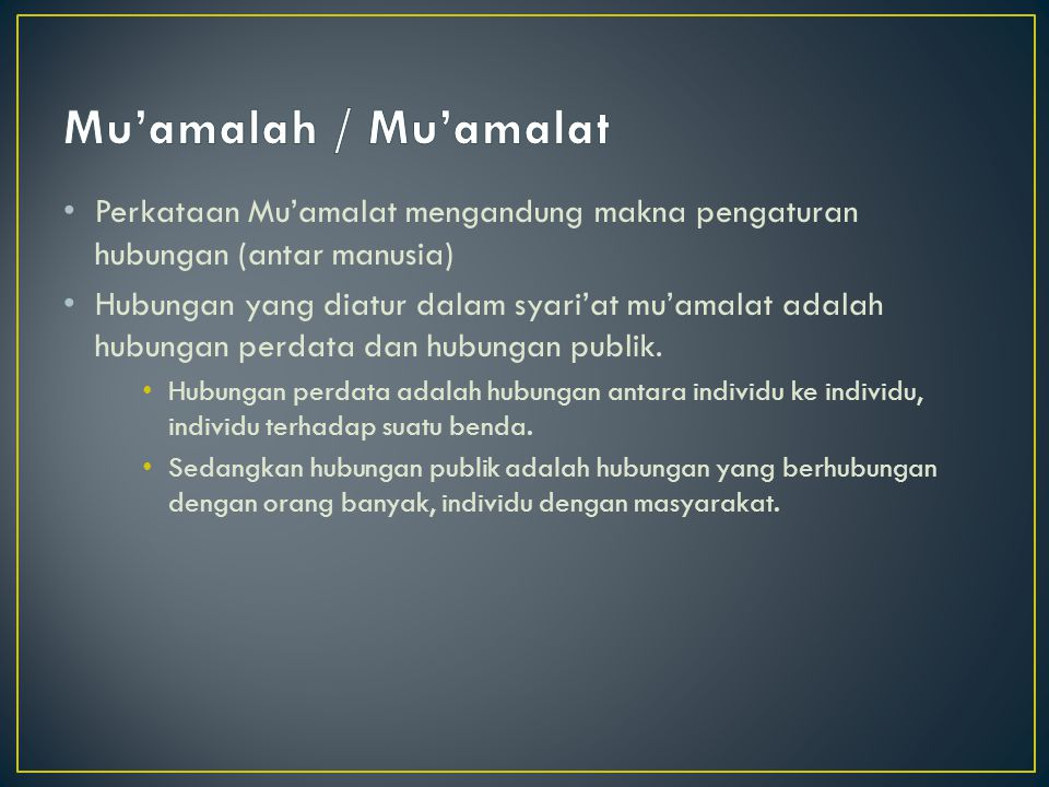 Mu'amalah / Mu'amalat Perkataan Mu'amalat mengandung makna pengaturan hubungan (antar manusia)