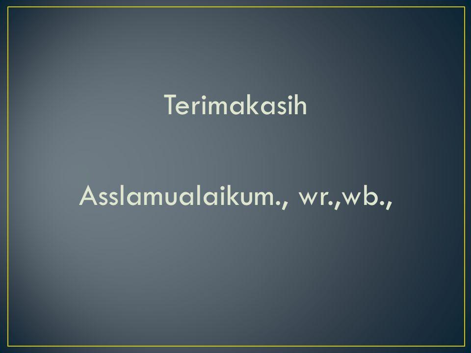 Terimakasih Asslamualaikum., wr.,wb.,