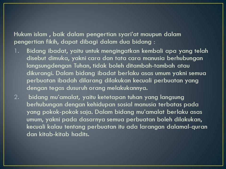 Hukum islam , baik dalam pengertian syari'at maupun dalam pengertian fikih, dapat dibagi dalam dua bidang :