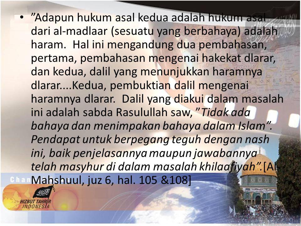 Adapun hukum asal kedua adalah hukum asal dari al-madlaar (sesuatu yang berbahaya) adalah haram.