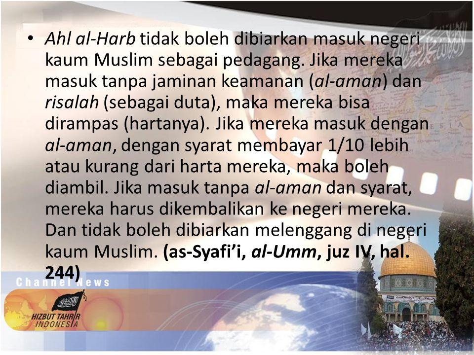 Ahl al-Harb tidak boleh dibiarkan masuk negeri kaum Muslim sebagai pedagang.
