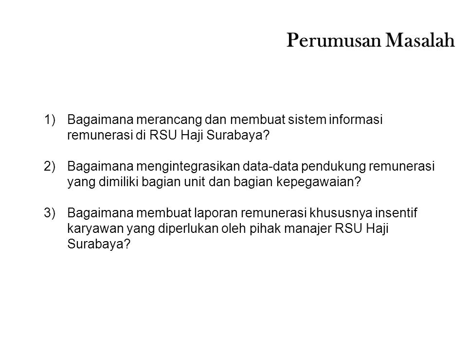 Perumusan Masalah Bagaimana merancang dan membuat sistem informasi remunerasi di RSU Haji Surabaya