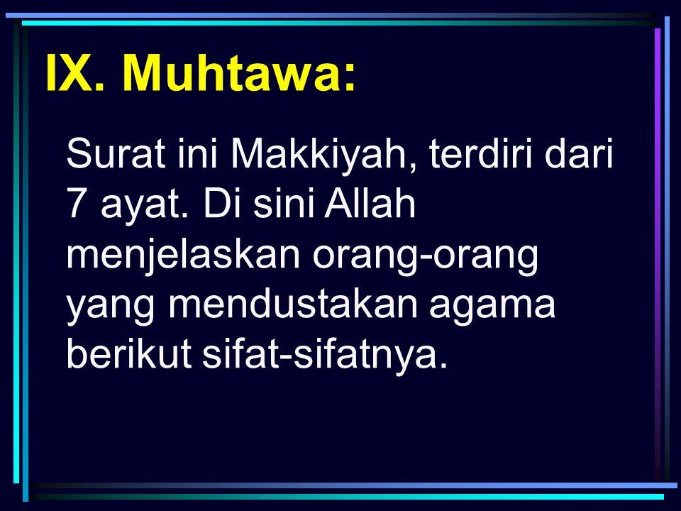IX. Muhtawa: Surat ini Makkiyah, terdiri dari 7 ayat.