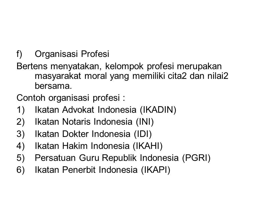 Organisasi Profesi Bertens menyatakan, kelompok profesi merupakan masyarakat moral yang memiliki cita2 dan nilai2 bersama.