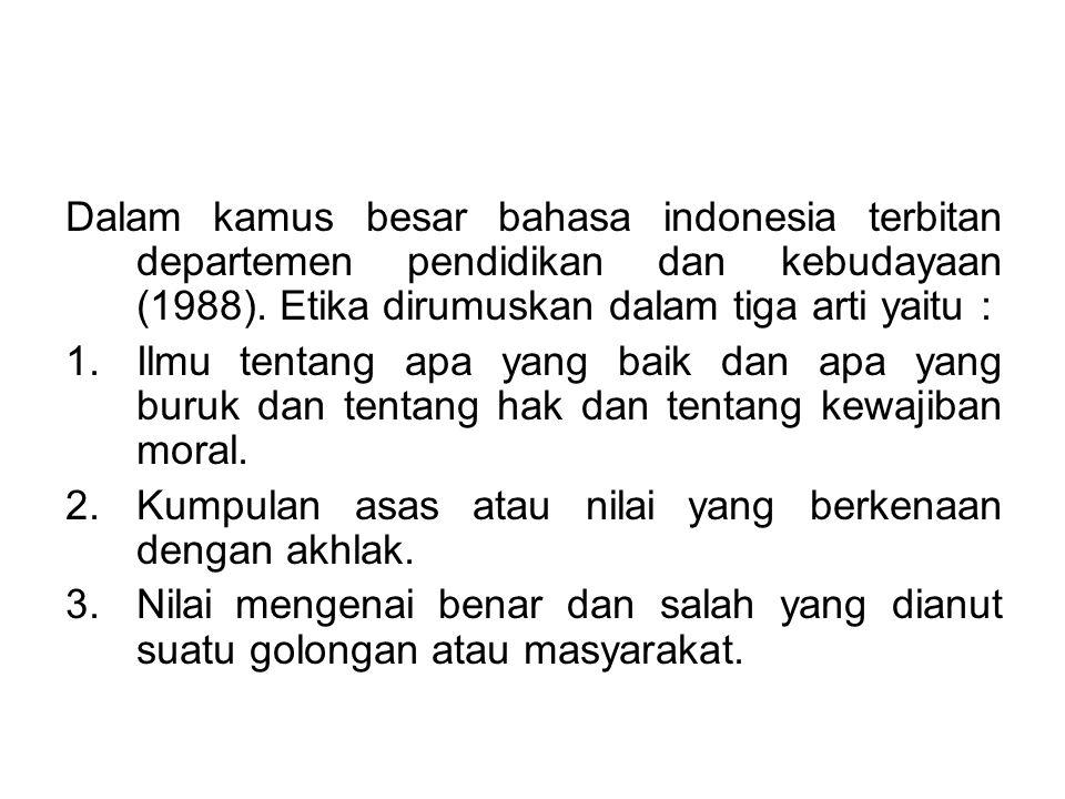 Dalam kamus besar bahasa indonesia terbitan departemen pendidikan dan kebudayaan (1988). Etika dirumuskan dalam tiga arti yaitu :