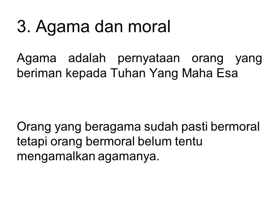 3. Agama dan moral Agama adalah pernyataan orang yang beriman kepada Tuhan Yang Maha Esa.