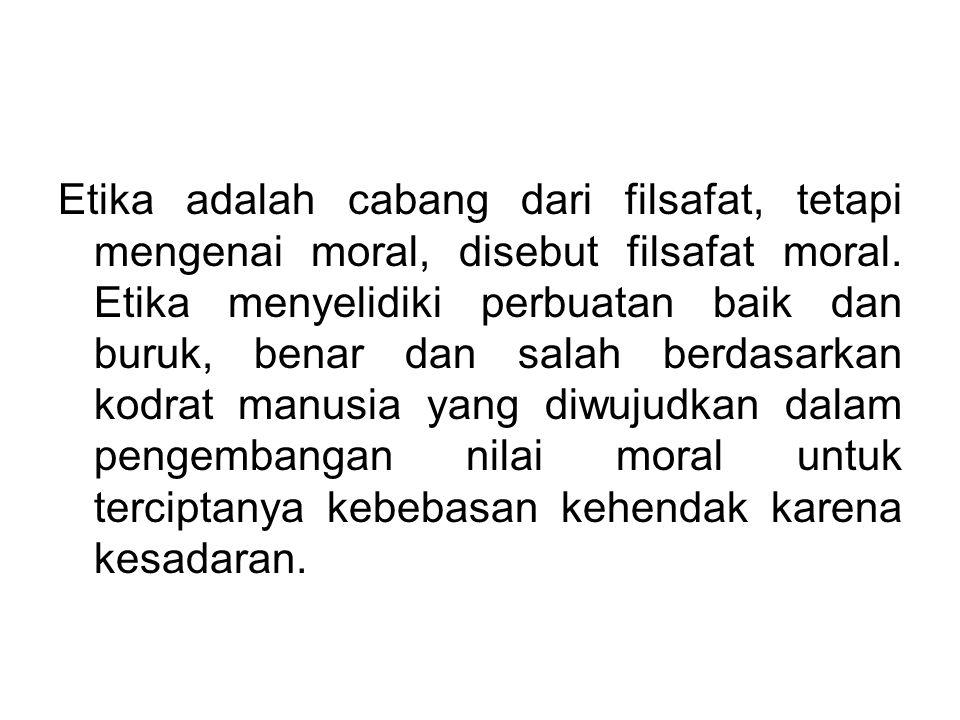 Etika adalah cabang dari filsafat, tetapi mengenai moral, disebut filsafat moral.