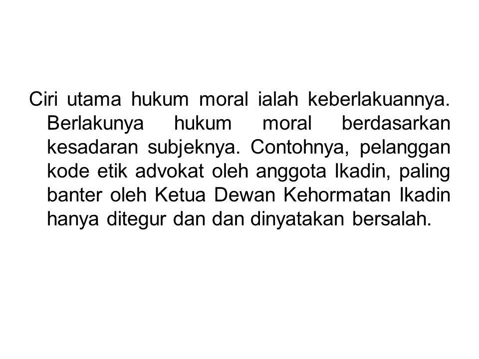 Ciri utama hukum moral ialah keberlakuannya