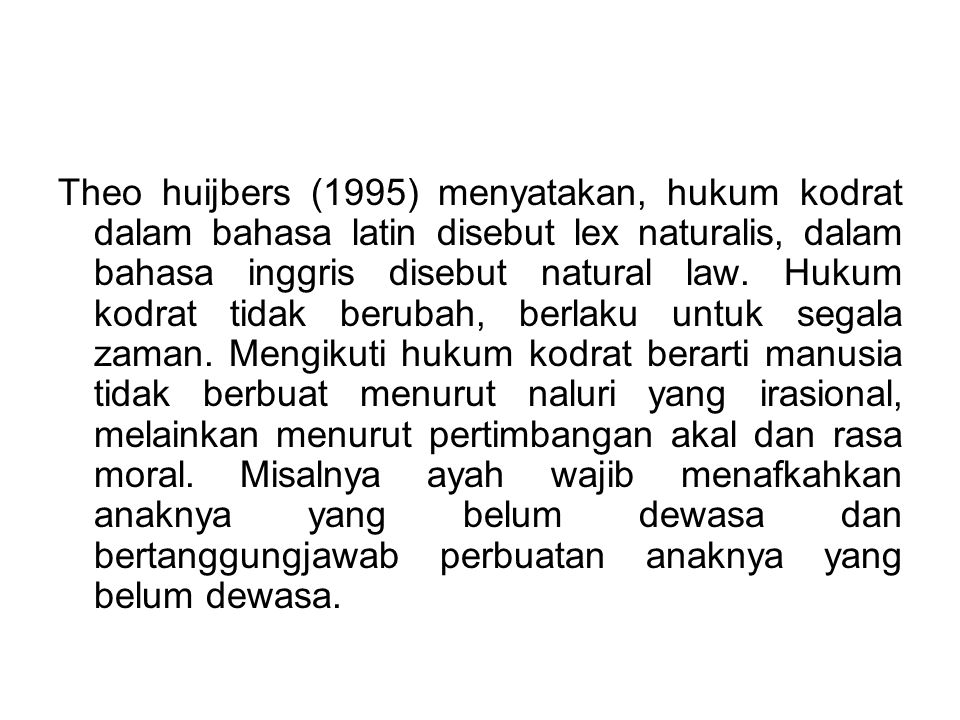 Theo huijbers (1995) menyatakan, hukum kodrat dalam bahasa latin disebut lex naturalis, dalam bahasa inggris disebut natural law.