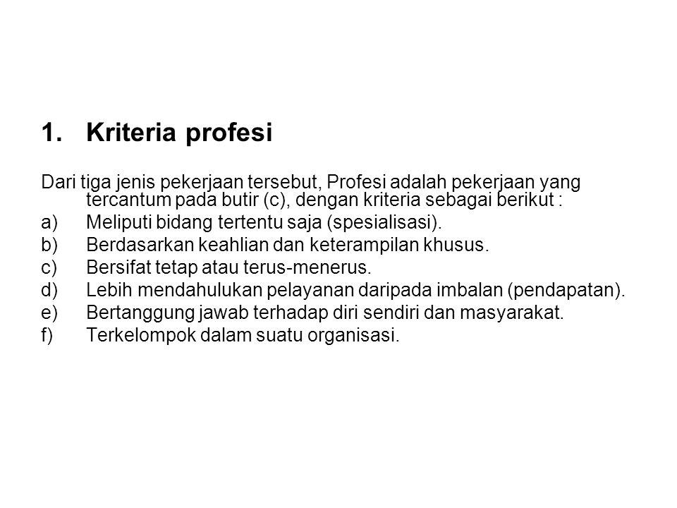 Kriteria profesi Dari tiga jenis pekerjaan tersebut, Profesi adalah pekerjaan yang tercantum pada butir (c), dengan kriteria sebagai berikut :