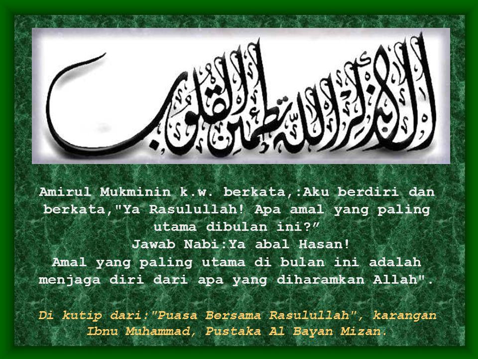 Amirul Mukminin k. w. berkata,:Aku berdiri dan berkata, Ya Rasulullah