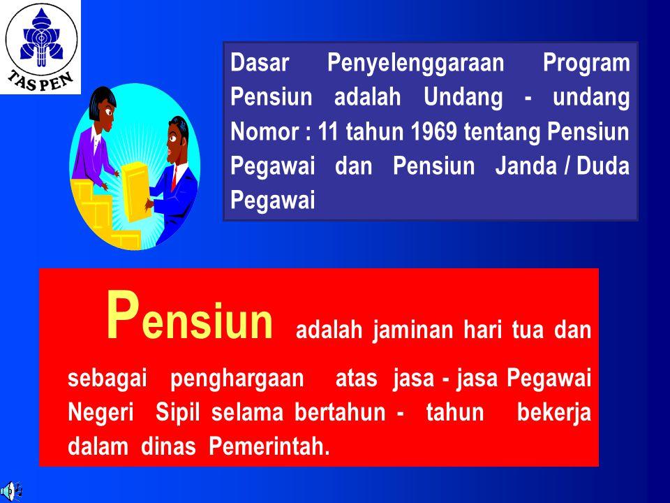 Dasar Penyelenggaraan Program Pensiun adalah Undang - undang Nomor : 11 tahun 1969 tentang Pensiun Pegawai dan Pensiun Janda / Duda Pegawai