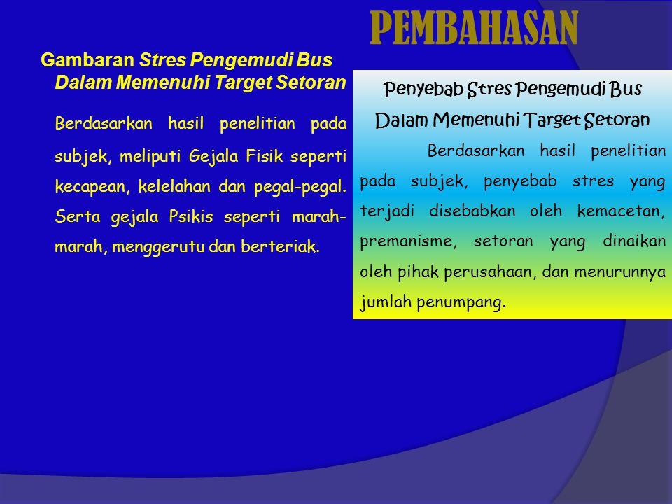PEMBAHASAN Gambaran Stres Pengemudi Bus Dalam Memenuhi Target Setoran.