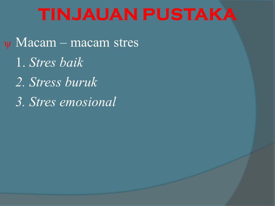 TINJAUAN PUSTAKA Macam – macam stres 1. Stres baik 2. Stress buruk