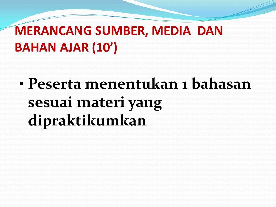MERANCANG SUMBER, MEDIA DAN BAHAN AJAR (10')