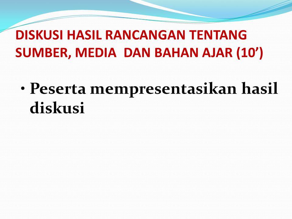 DISKUSI HASIL RANCANGAN TENTANG SUMBER, MEDIA DAN BAHAN AJAR (10')