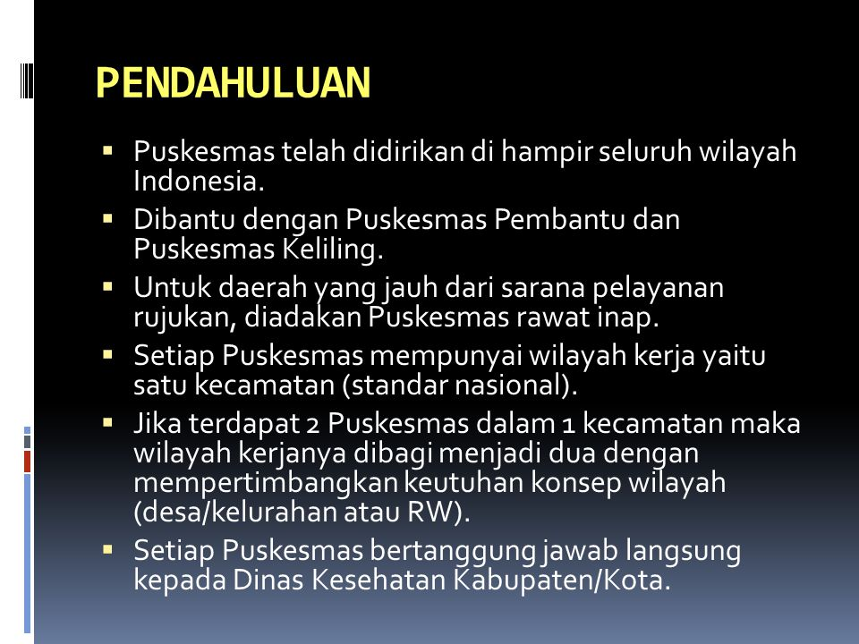 PENDAHULUAN Puskesmas telah didirikan di hampir seluruh wilayah Indonesia. Dibantu dengan Puskesmas Pembantu dan Puskesmas Keliling.