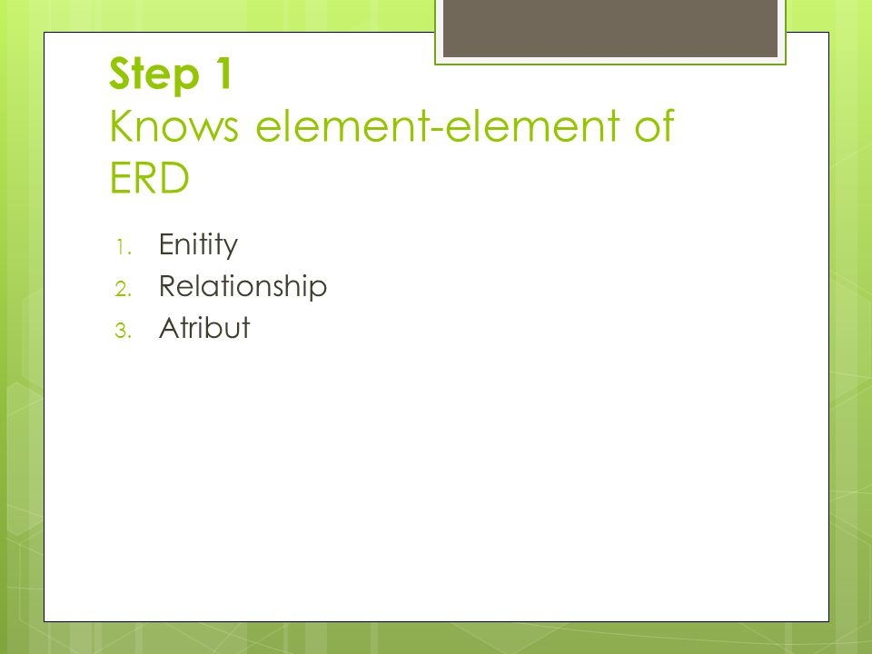 Step 1 Knows element-element of ERD