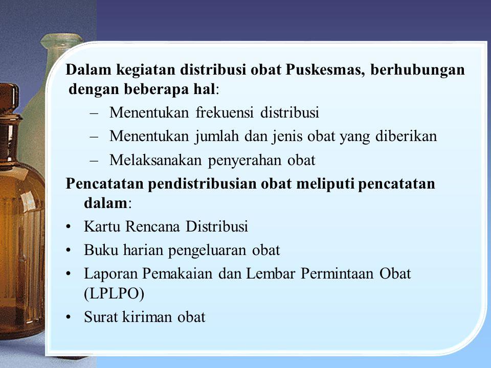 Dalam kegiatan distribusi obat Puskesmas, berhubungan dengan beberapa hal: