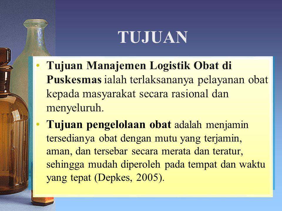TUJUAN Tujuan Manajemen Logistik Obat di Puskesmas ialah terlaksananya pelayanan obat kepada masyarakat secara rasional dan menyeluruh.