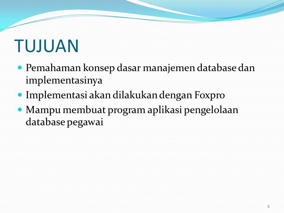 TUJUAN Pemahaman konsep dasar manajemen database dan implementasinya