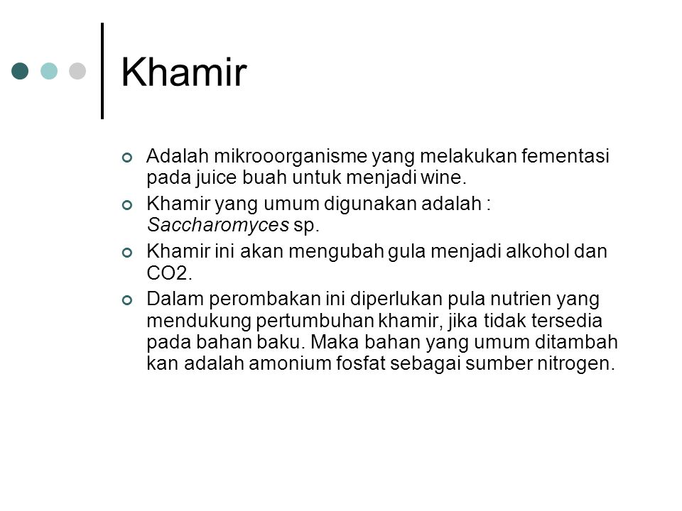 Khamir Adalah mikrooorganisme yang melakukan fementasi pada juice buah untuk menjadi wine. Khamir yang umum digunakan adalah : Saccharomyces sp.