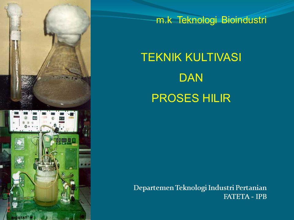 TEKNIK KULTIVASI DAN PROSES HILIR m.k Teknologi Bioindustri