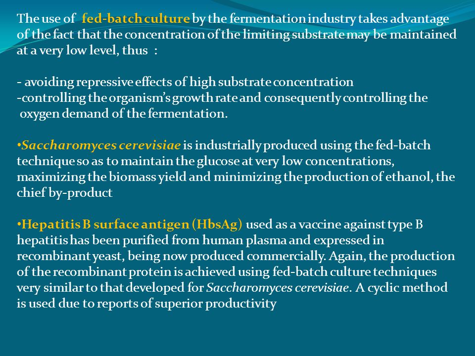 The use of fed-batch culture by the fermentation industry takes advantage of the fact that the concentration of the limiting substrate may be maintained at a very low level, thus :