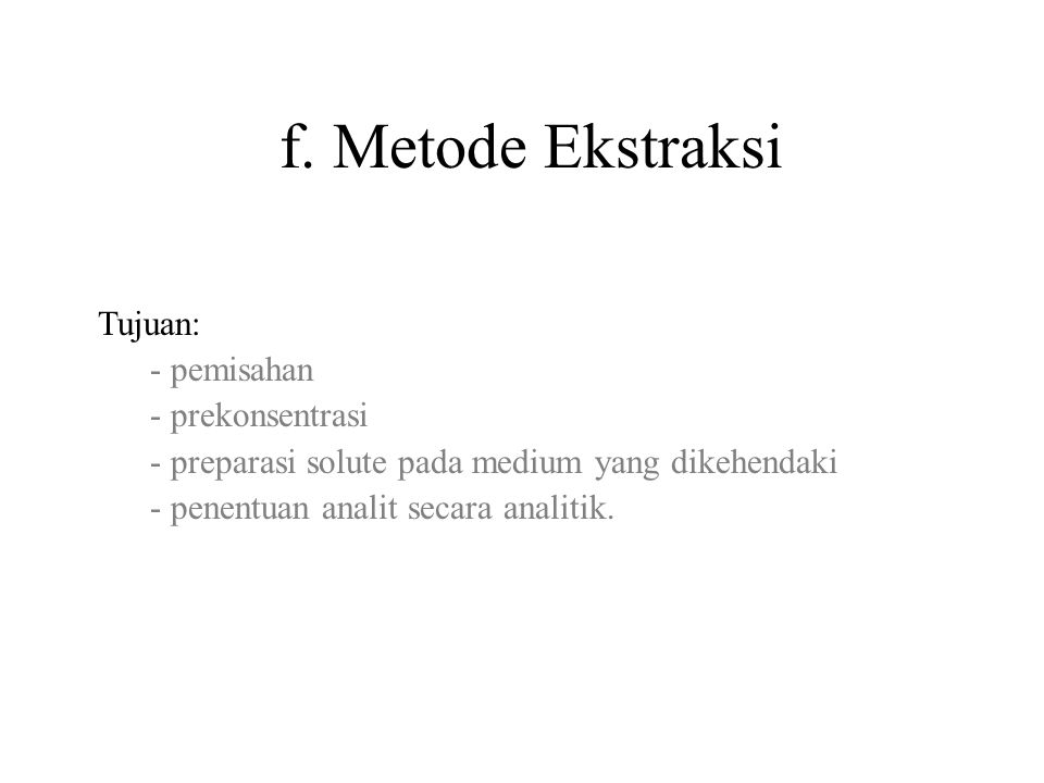 f. Metode Ekstraksi Tujuan: - pemisahan - prekonsentrasi