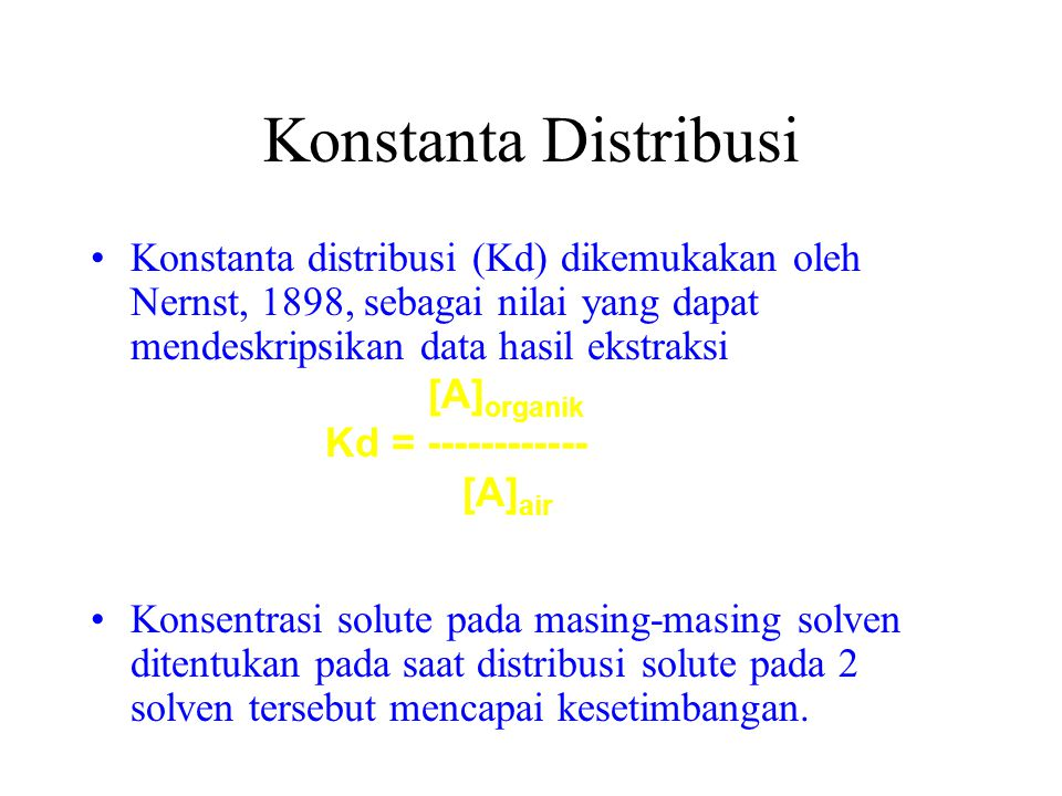 Konstanta Distribusi Konstanta distribusi (Kd) dikemukakan oleh Nernst, 1898, sebagai nilai yang dapat mendeskripsikan data hasil ekstraksi.