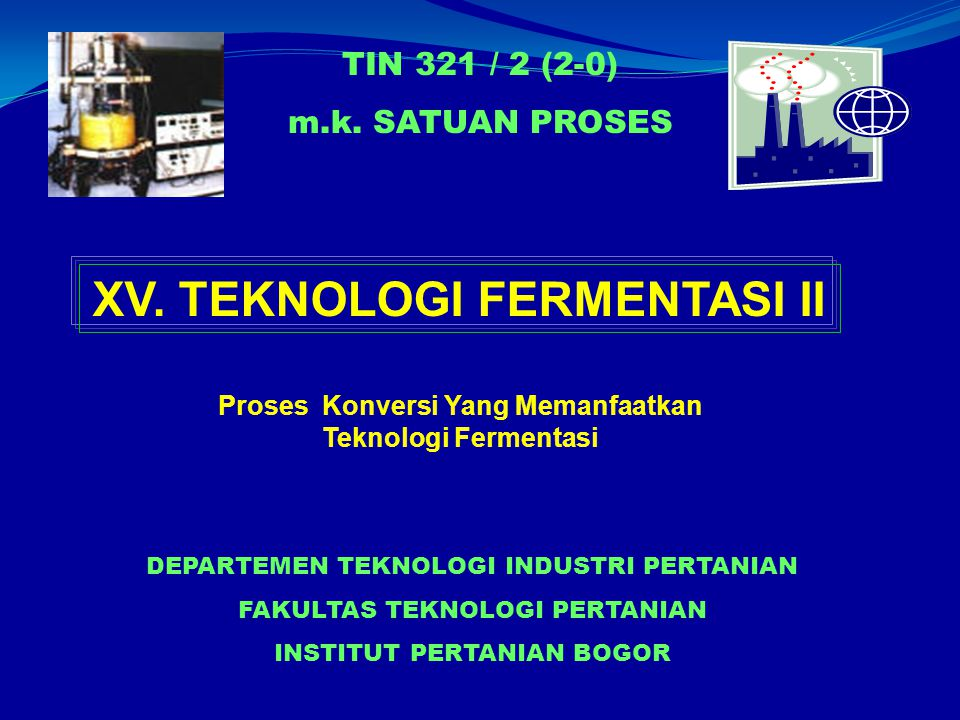 XV. TEKNOLOGI FERMENTASI II Proses Konversi Yang Memanfaatkan