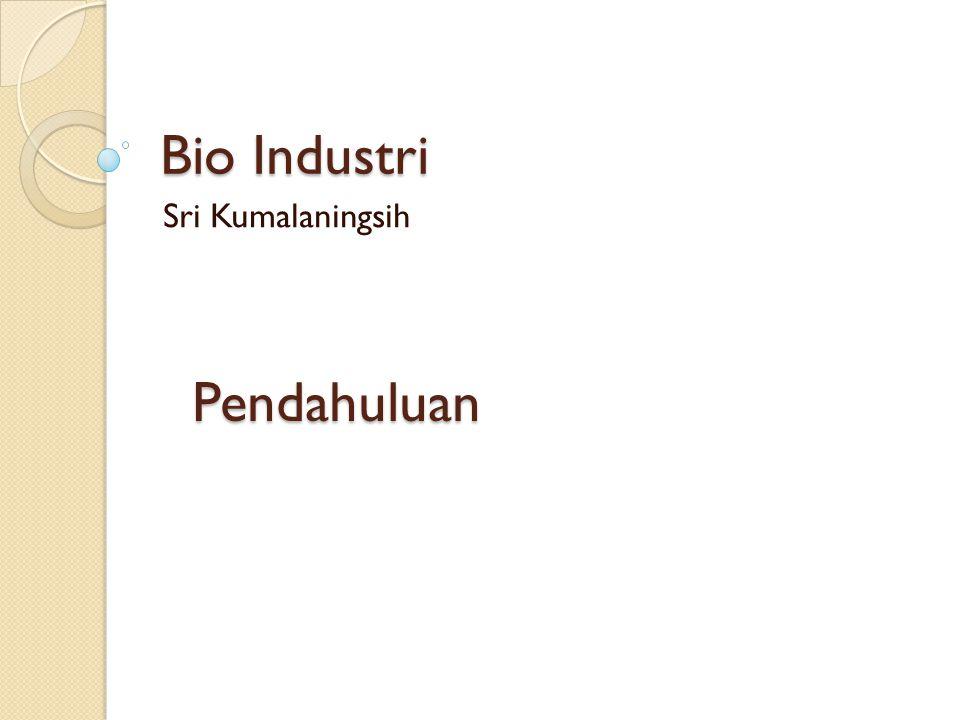 Bio Industri Sri Kumalaningsih Pendahuluan