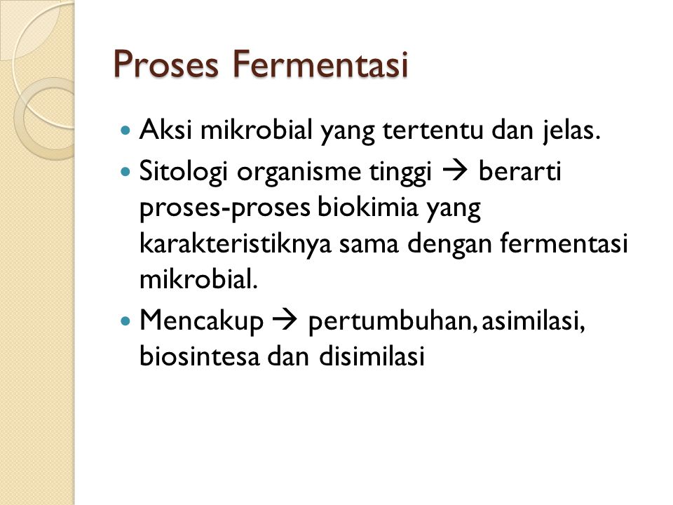 Proses Fermentasi Aksi mikrobial yang tertentu dan jelas.