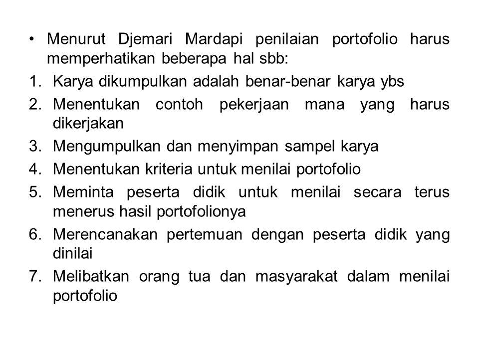 Menurut Djemari Mardapi penilaian portofolio harus memperhatikan beberapa hal sbb:
