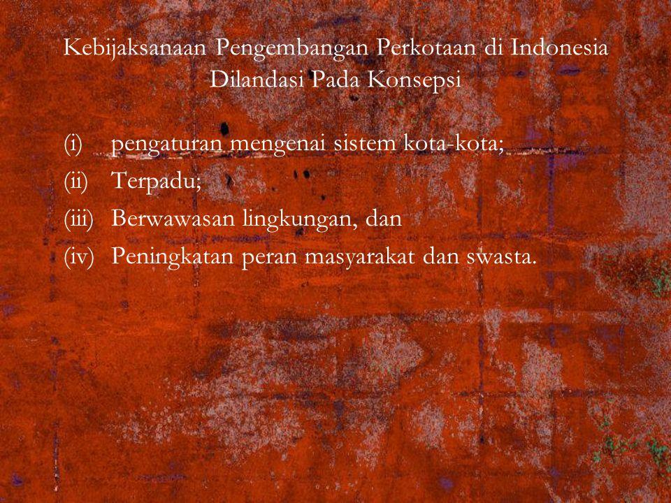 Kebijaksanaan Pengembangan Perkotaan di Indonesia Dilandasi Pada Konsepsi
