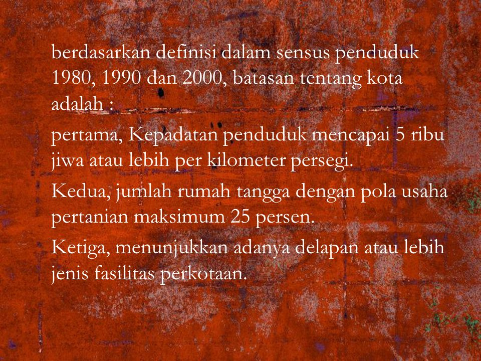 berdasarkan definisi dalam sensus penduduk 1980, 1990 dan 2000, batasan tentang kota adalah :
