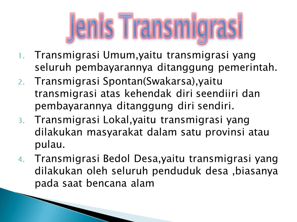Jenis Transmigrasi Transmigrasi Umum,yaitu transmigrasi yang seluruh pembayarannya ditanggung pemerintah.