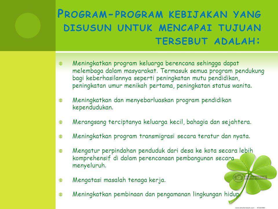 Program-program kebijakan yang disusun untuk mencapai tujuan tersebut adalah: