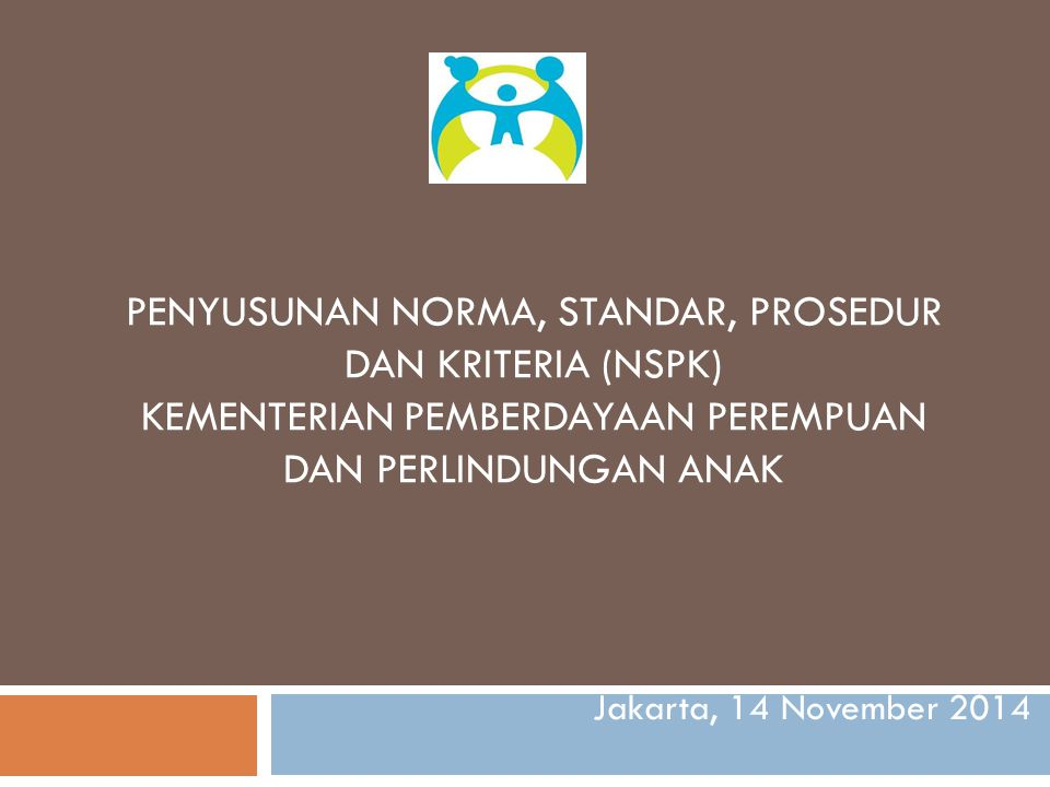 Penyusunan NORMA, STANDAR, PROSEDUR DAN KRITERIA (NSPK) Kementerian Pemberdayaan Perempuan dan Perlindungan Anak