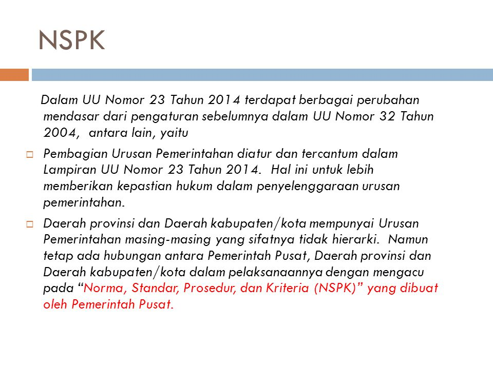 NSPK Dalam UU Nomor 23 Tahun 2014 terdapat berbagai perubahan mendasar dari pengaturan sebelumnya dalam UU Nomor 32 Tahun 2004, antara lain, yaitu.